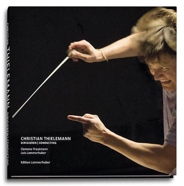 "EDITION LAMMERHUBER presents Lois Lammerhuber ""CHRISTIAN THIELEMANN Dirigieren I Conducting"""