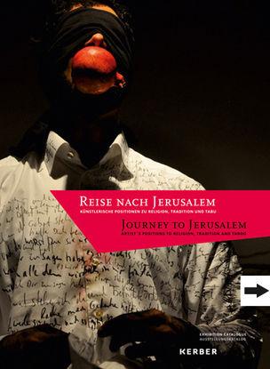 Reise nach Jerusalem - Künstlerische Positionen zu Religion, Tradition und Tabu