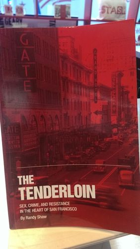 THE TENDERLOIN BOOK - Sex, Crime and Resistance in the Heart of San Francisco by Randy Shaw
